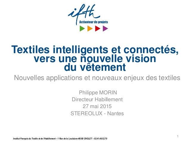 Institut Français du Textile et de l'Habillement – 1 Rue de la Louisiane 49300 CHOLET – 02.41.49.52.70 Textiles intelligen...