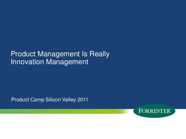 Product Management Is Really Innovation Management<br />Product Camp Silicon Valley 2011<br />