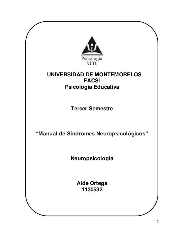 """1 UNIVERSIDAD DE MONTEMORELOS FACSI Psicología Educativa Tercer Semestre """"Manual de Síndromes Neuropsicológicos"""" Neuropsic..."""