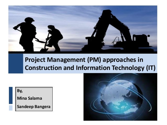Project Management (PM) approaches inConstruction and Information Technology (IT)By,Mina SalamaSandeep Bangera