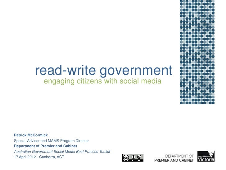 read-write government                 engaging citizens with social mediaPatrick McCormickSpecial Adviser and MAMS Program...
