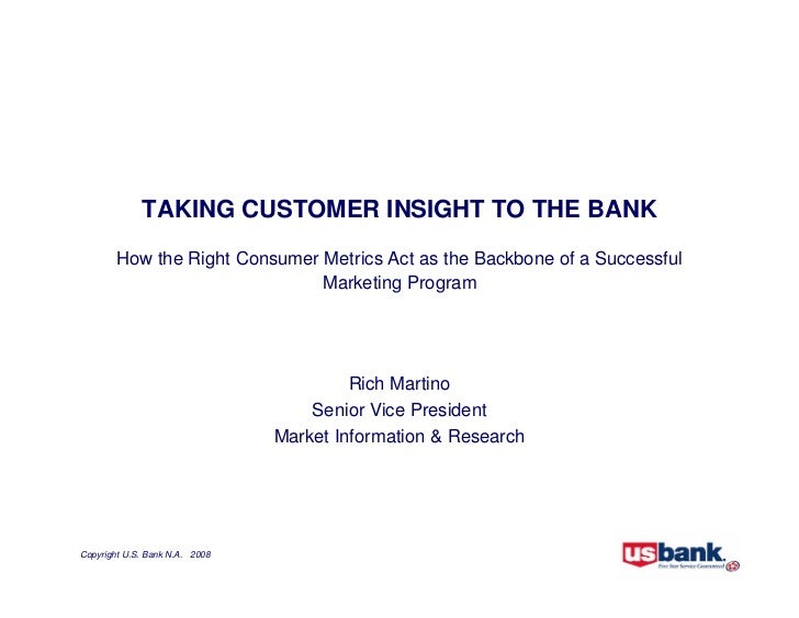 TAKING CUSTOMER INSIGHT TO THE BANK         How the Right Consumer Metrics Act as the Backbone of a Successful            ...