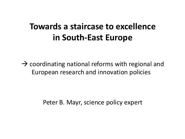 Mr Peter B. Mayr - Science policy expert, '' Towards a staircase to excellence in South-East Europe'';