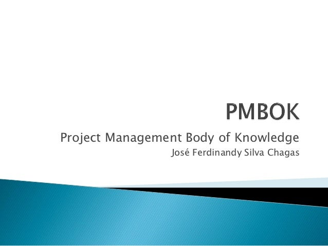 Project Management Body of Knowledge                José Ferdinandy Silva Chagas