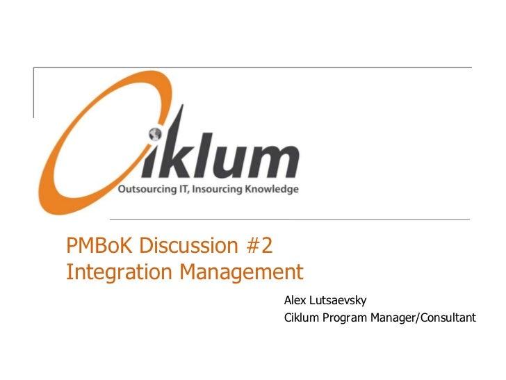 PMBoKDiscussion #2Integration Management<br />Alex Lutsaevsky<br />Ciklum Program Manager/Consultant<br />
