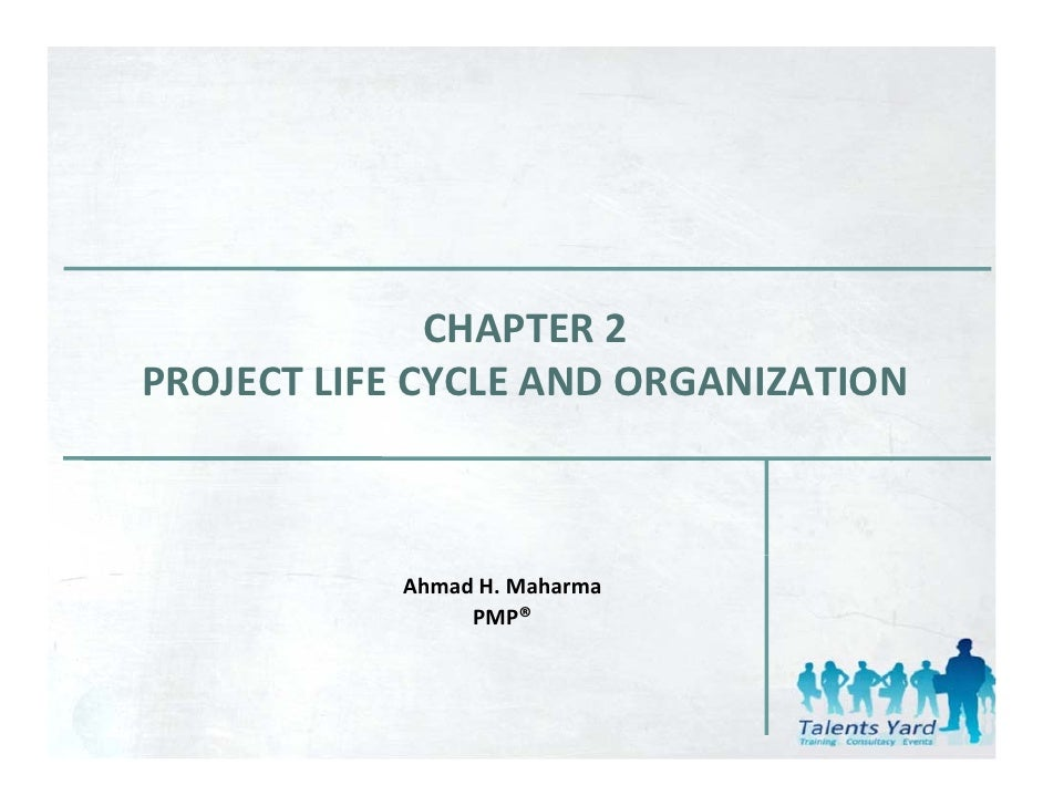 CHAPTER 2PROJECT LIFE CYCLE AND ORGANIZATION           Ahmad H. Maharma                PMP®