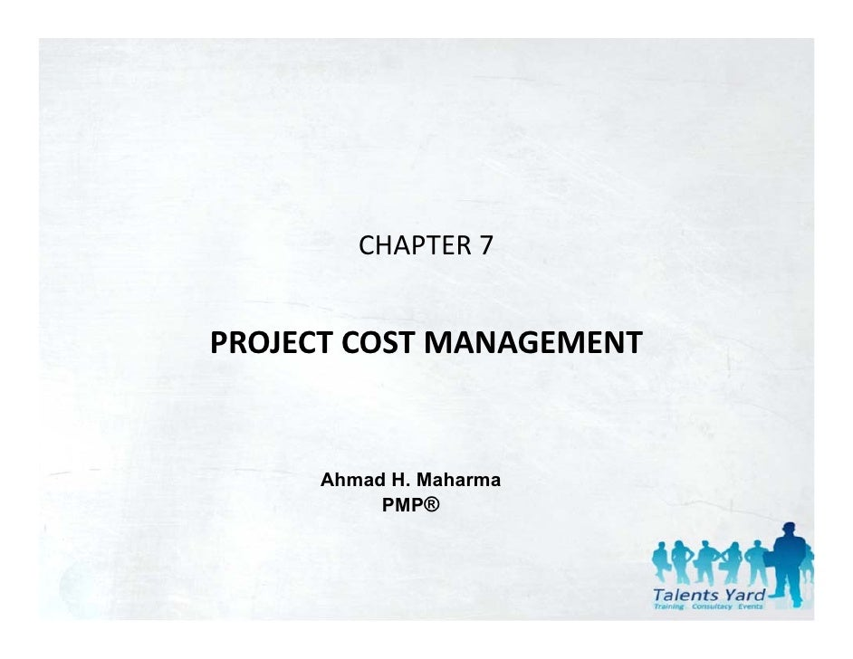 CHAPTER 7PROJECT COST MANAGEMENT     Ahmad H. Maharma          PMP®