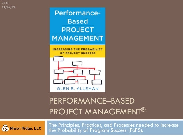 V1.0 12/16/13  PERFORMANCE–BASED PROJECT MANAGEMENT® Niwot Ridge, LLC  The Principles, Practices, and Processes needed to ...