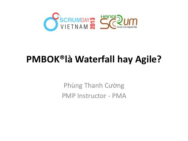 ScrumDay Vietnam 2013: PMBOK là Waterfall hay Agile? - Phùng Thanh Cường