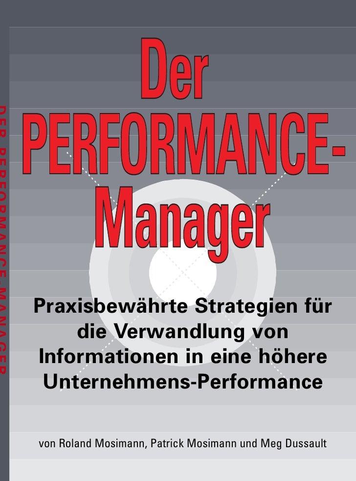 Der PERFORMANCE- PERFORMANCE-    Manager    Manager Praxisbewährte Strategien für     die Verwandlung von Informationen in...