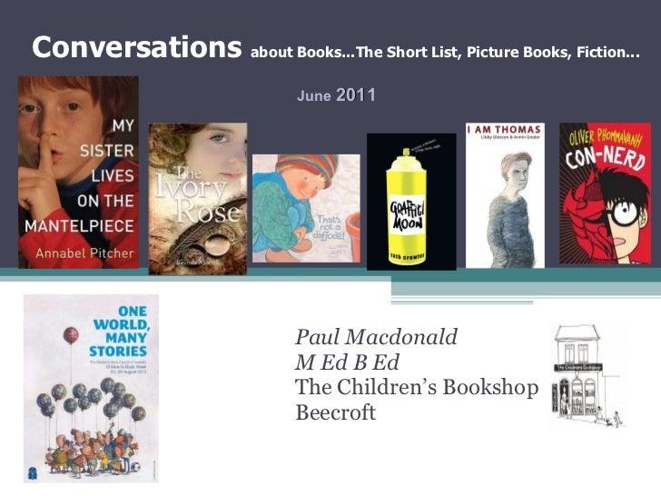 Paul Macdonald M Ed B Ed  The Children's Bookshop Beecroft June  2011 Conversations  about Books...The Short List, Picture...