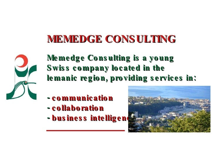 MEMEDGE CONSULTING Memedge Consulting is a young Swiss company located in the lemanic region, providing services in:  -  c...