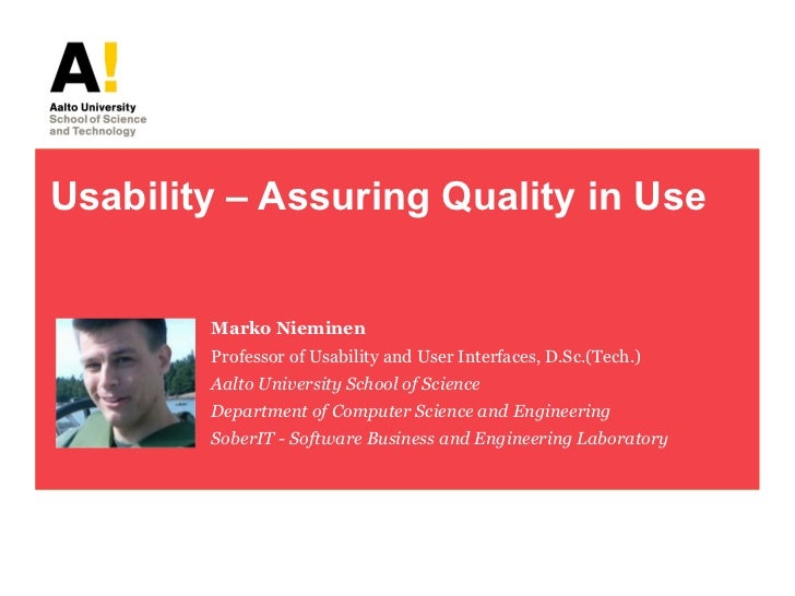 Usability – Assuring Quality in Use        Marko Nieminen        Professor of Usability and User Interfaces, D.Sc.(Tech.) ...
