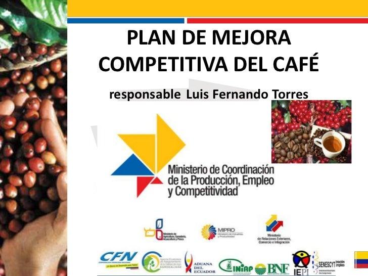 PLAN DE MEJORACOMPETITIVA DEL CAFÉresponsable Luis Fernando Torres