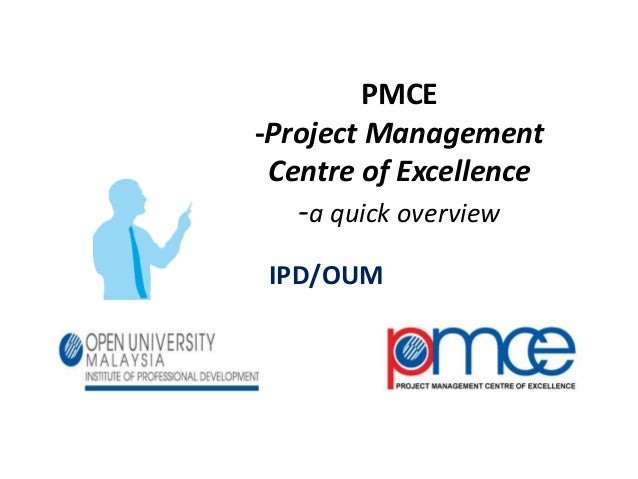 PMCE -Project Management Centre of Excellence -a quick overview IPD/OUM