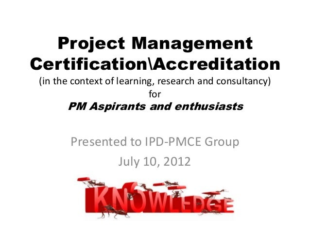 Project Management CertificationAccreditation (in the context of learning, research and consultancy) for PM Aspirants and ...