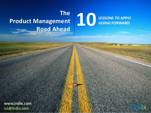 TheProduct ManagementRoad Ahead10LESSONS TO APPLYGOING FORWARDwww.indix.comsri@indix.com