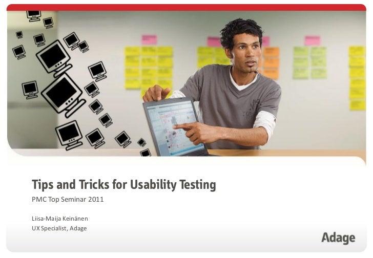 Tips and Tricks for Usability TestingPMC Top Seminar 2011Liisa-Maija KeinänenUX Specialist, Adage