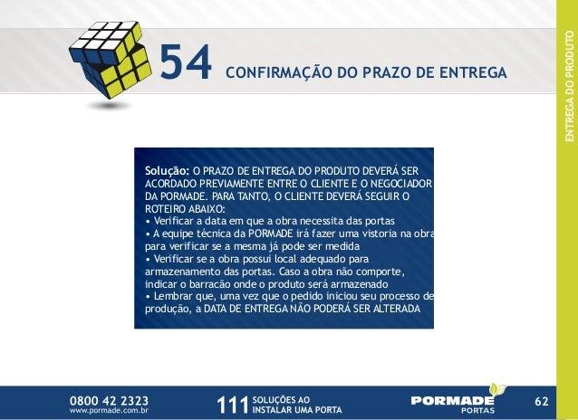 54 CONFIRMAÇÃO DO PRAZO DE ENTREGA Solução: O PRAZO DE ENTREGA DO PRODUTO DEVERÁ SER ACORDADO PREVIAMENTE ENTRE O CLIENTE ...