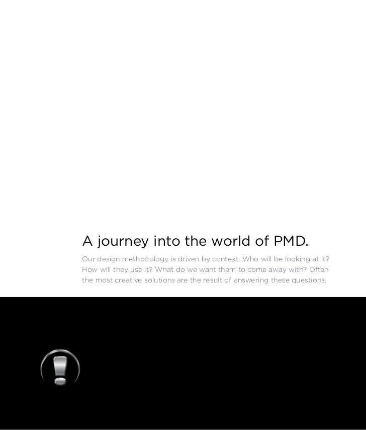A journey into the world of PMD.Our design methodology is driven by context. Who will be looking at it?How will they use i...