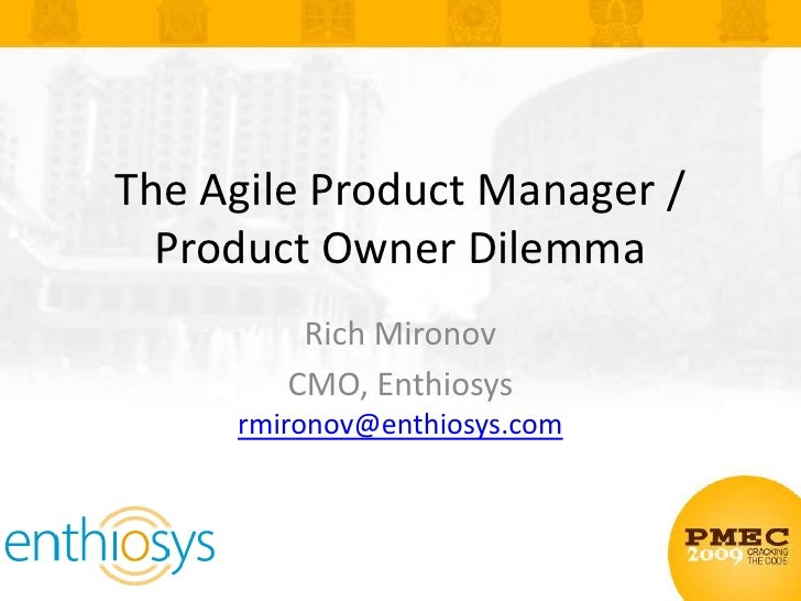 The Agile Product Manager / Product Owner Dilemma<br />Rich Mironov<br />CMO, Enthiosysrmironov@enthiosys.com<br />
