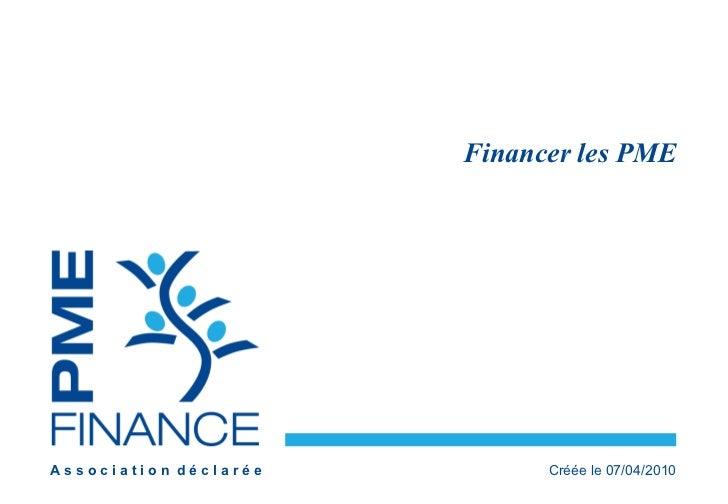 A s s o c i a t i o n  d é c l a r é e Créée le 07/04/2010 Financer les PME
