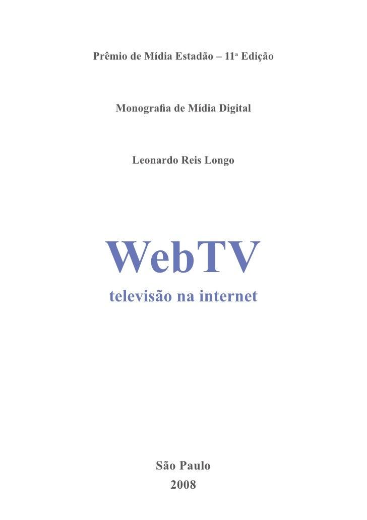 WebTV        televisão na internetPrêmio de Mídia Estadão – 11a Edição    Monografia de Mídia Digital       Leonardo Reis ...