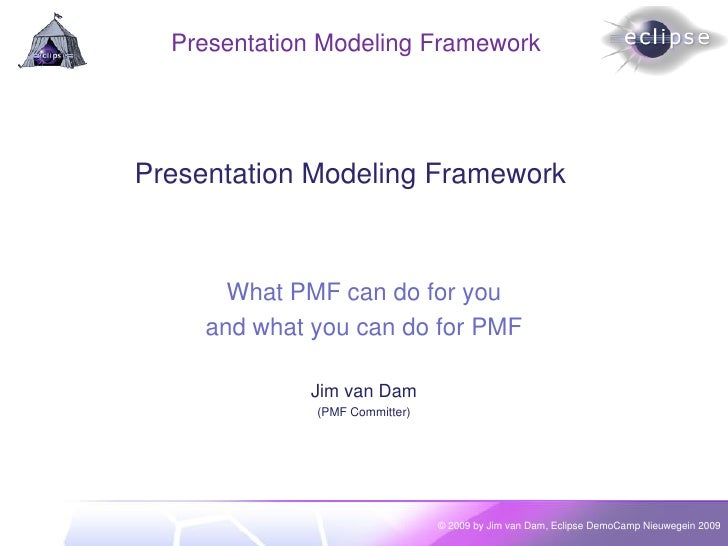 Presentation Modeling Framework     Presentation Modeling Framework           What PMF can do for you      and wh