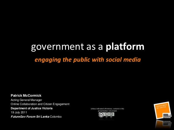 government as a platform engaging the public with social media<br />Patrick McCormick<br />Acting General Manager<br />Onl...