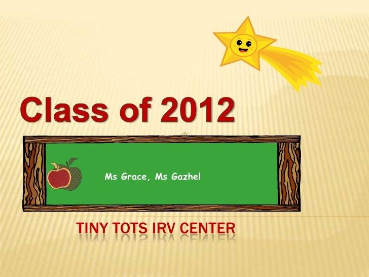 Ms Grace, Ms GazhelTINY TOTS IRV CENTER