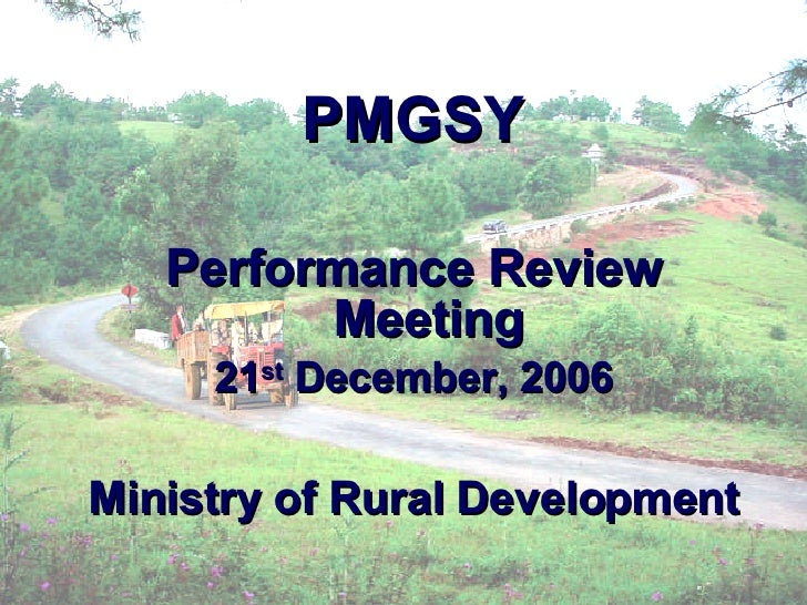 PMGSY Performance Review Meeting 21 st  December, 2006 Ministry of Rural Development