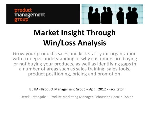 Market Insight Through            Win/Loss AnalysisGrow your products sales and kick start your organizationwith a deeper ...