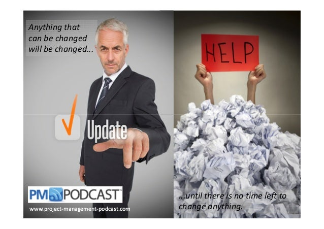 Anything that can be changed will be changed...  www.project-managementwww.project-management-podcast.com  ...until there ...