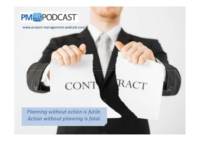 www.projectwww.project--managementmanagement--podcast.compodcast.com Planning without action is futile. Action without pla...