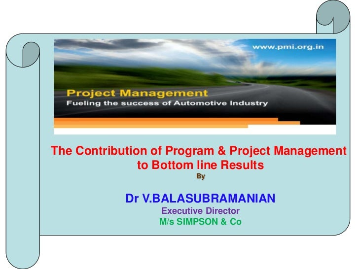 The Contribution of Program & Project Management <br />to Bottom line Results<br />By<br />Dr V.BALASUBRAMANIAN<br />Execu...