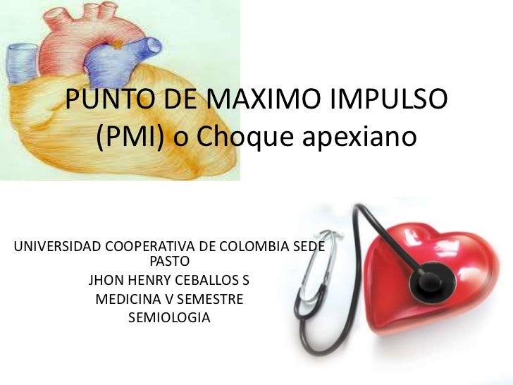PUNTO DE MAXIMO IMPULSO        (PMI) o Choque apexianoUNIVERSIDAD COOPERATIVA DE COLOMBIA SEDE                  PASTO     ...