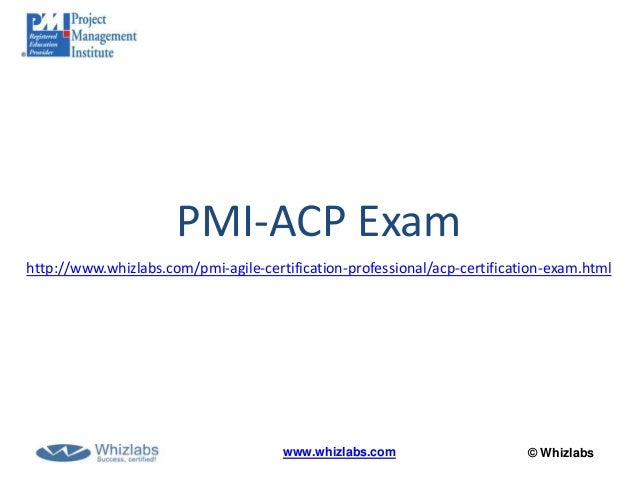 © Whizlabswww.whizlabs.comPMI-ACP Examhttp://www.whizlabs.com/pmi-agile-certification-professional/acp-certification-exam....