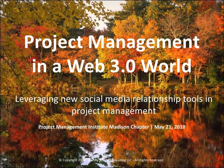 Project Management    in a Web 3.0 World Leveraging new social media relationship tools in              project management...