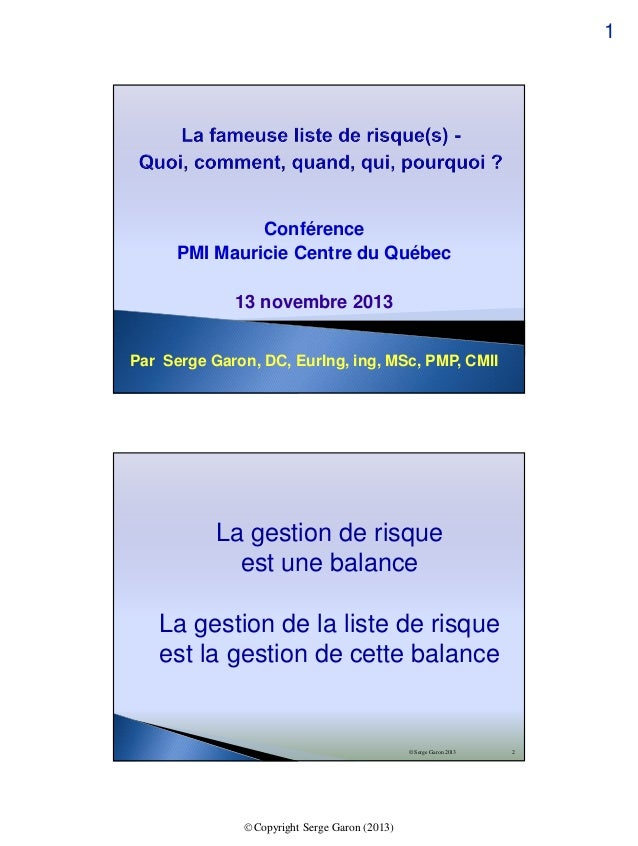 1  Conférence PMI Mauricie Centre du Québec 13 novembre 2013 Par Serge Garon, DC, EurIng, ing, MSc, PMP, CMII  La gestion ...