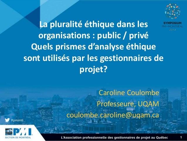 1  La pluralité éthique dans les  organisations : public / privé  Quels prismes d'analyse éthique  sont utilisés par les g...