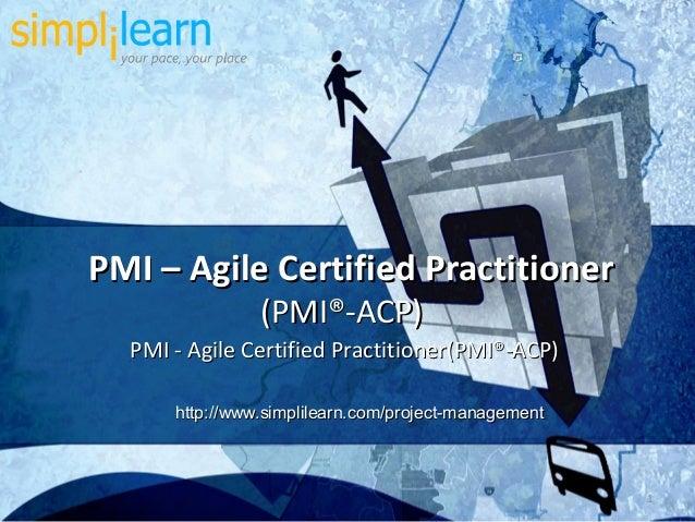 PMI – Agile Certified Practitioner                (PMI®-ACP)  PMI - Agile Certified Practitioner(PMI®-ACP)      http://www...