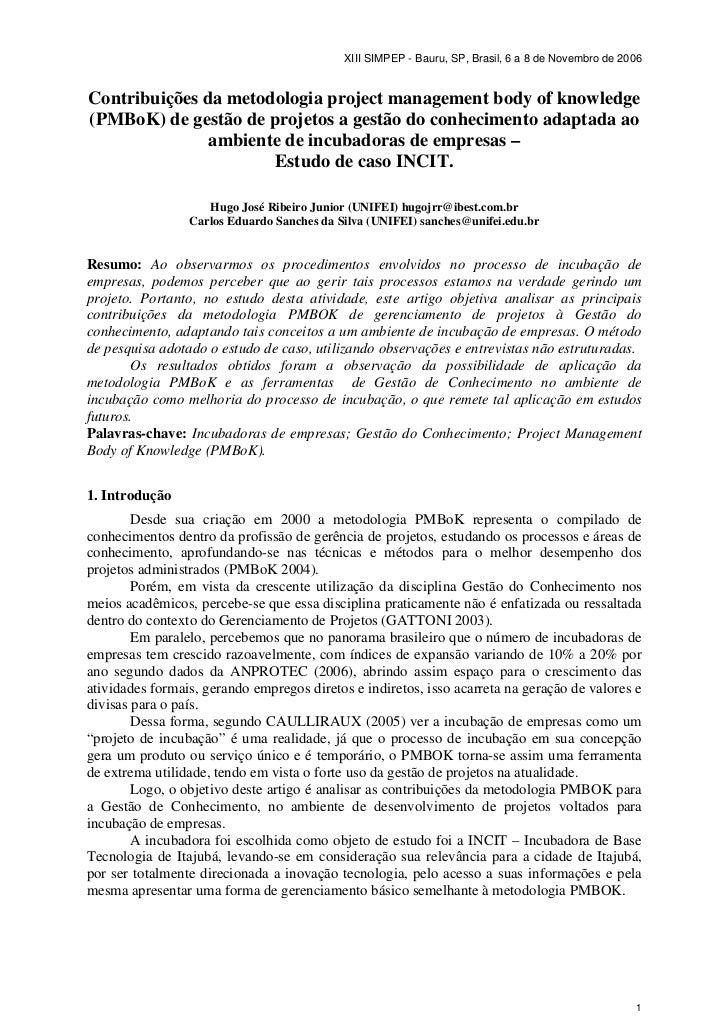 XIII SIMPEP - Bauru, SP, Brasil, 6 a 8 de Novembro de 2006Contribuições da metodologia project management body of knowledg...