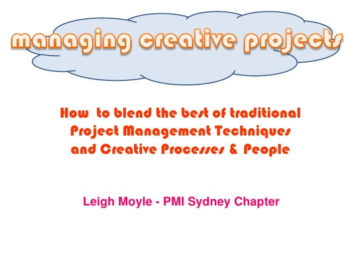 managing creative projects<br />How  to blend the best of traditional Project Management Techniques and Creative Processes...