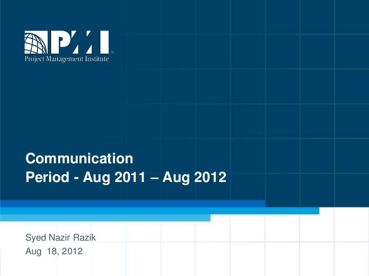 CommunicationPeriod - Aug 2011 – Aug 2012Syed Nazir RazikAug 18, 2012