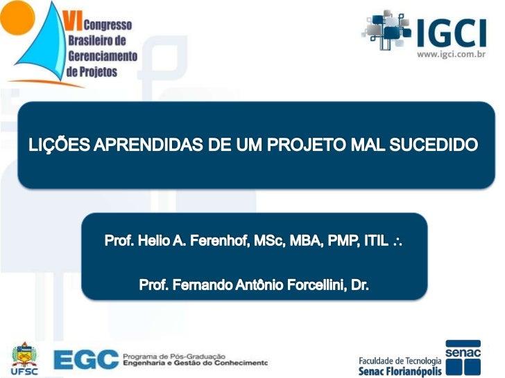 Prof. Helio Ferenhof, MSc, MBA, PMP, ITIL •   Bacharel em Ciência da Computação;•   Mestre em Engenharia e Gestão do Conh...