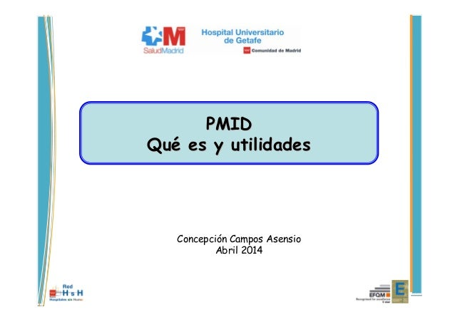 PMIDPMID QuQuéé es y utilidadeses y utilidades Concepción Campos Asensio Abril 2014