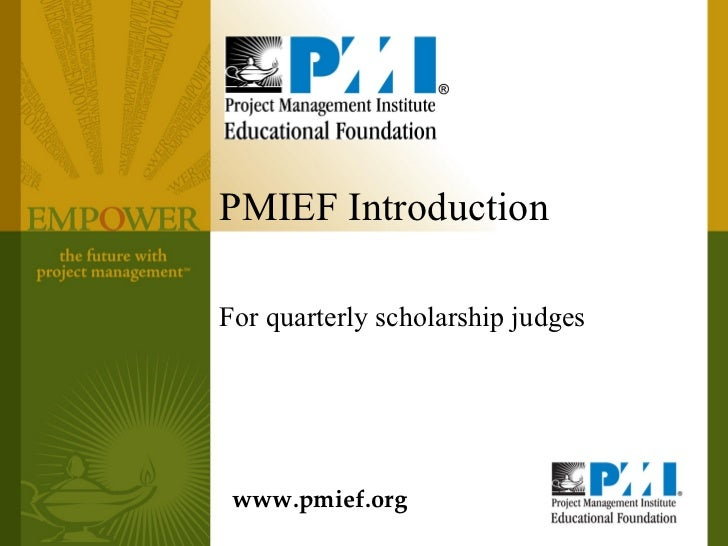 PMIEF IntroductionFor quarterly scholarship judges www.pmief.org