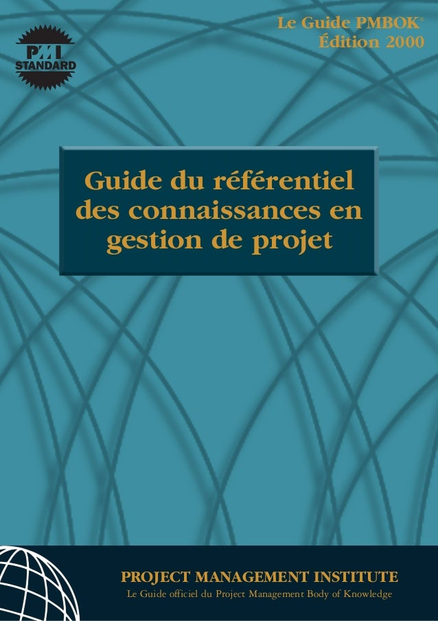Le Guide PMBOK              ®                                       Édition 2000 Guide du référentieldes connaissances en ...