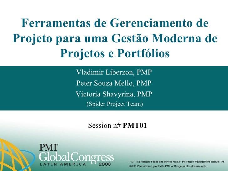 Project Management Tools for Modern Project  and Portfolio Management Vladimir Liberzon, PMP Peter Souza Mello, PMP Victor...