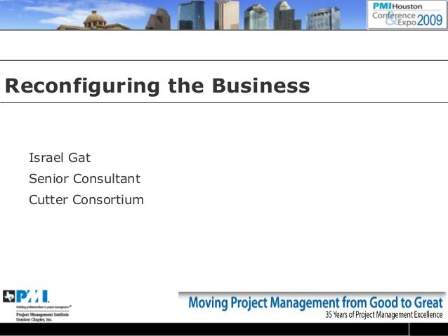 Reconfiguring the Business Israel Gat Senior Consultant Cutter Consortium